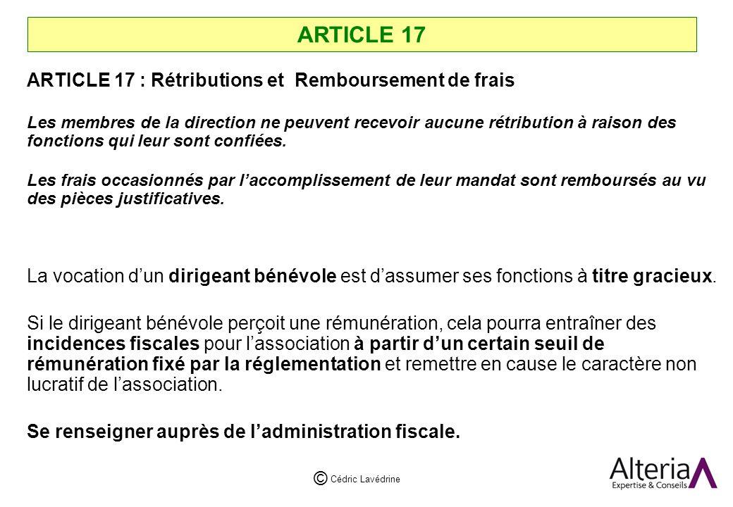 Cédric Lavédrine © ARTICLE 17 ARTICLE 17 : Rétributions et Remboursement de frais Les membres de la direction ne peuvent recevoir aucune rétribution à raison des fonctions qui leur sont confiées.