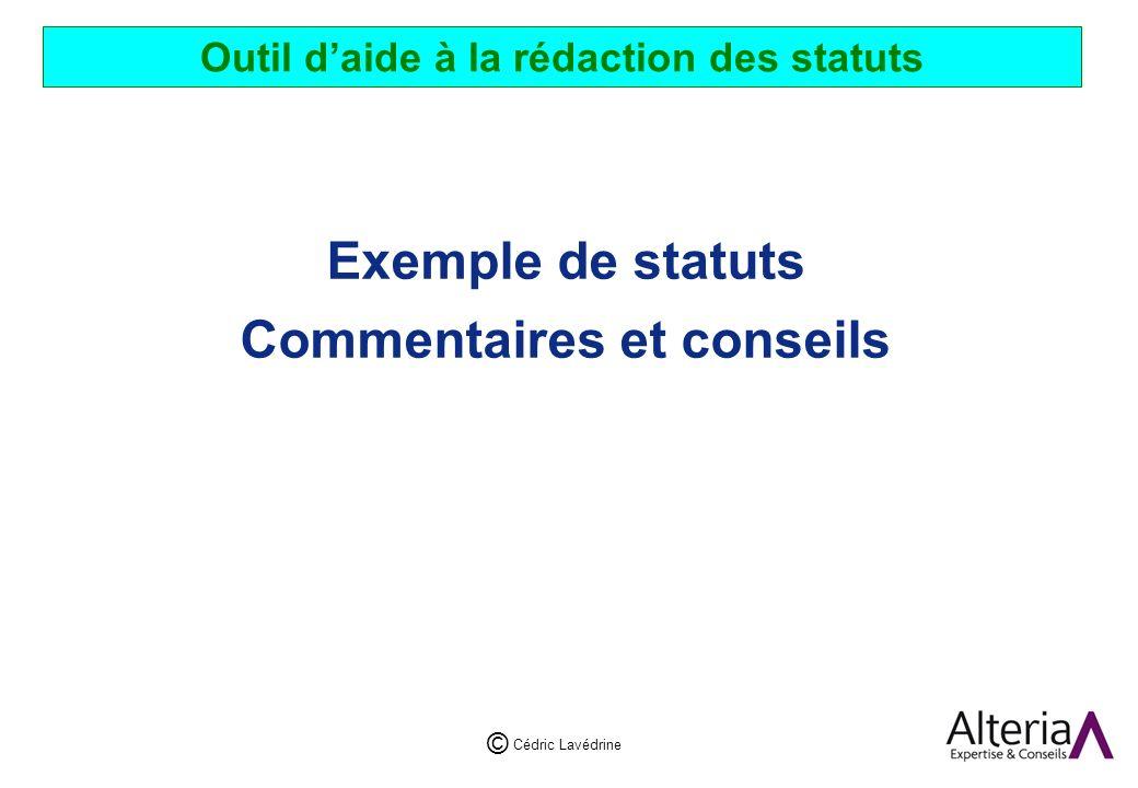 Cédric Lavédrine © Outil daide à la rédaction des statuts Exemple de statuts Commentaires et conseils