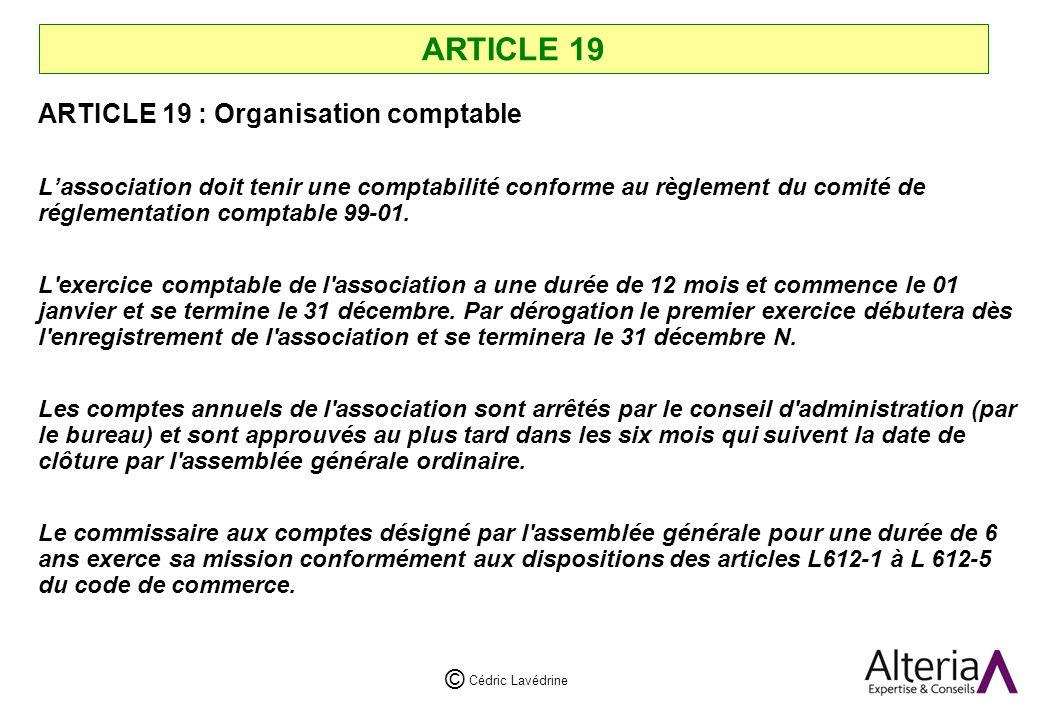 Cédric Lavédrine © ARTICLE 19 ARTICLE 19 : Organisation comptable Lassociation doit tenir une comptabilité conforme au règlement du comité de réglementation comptable 99-01.