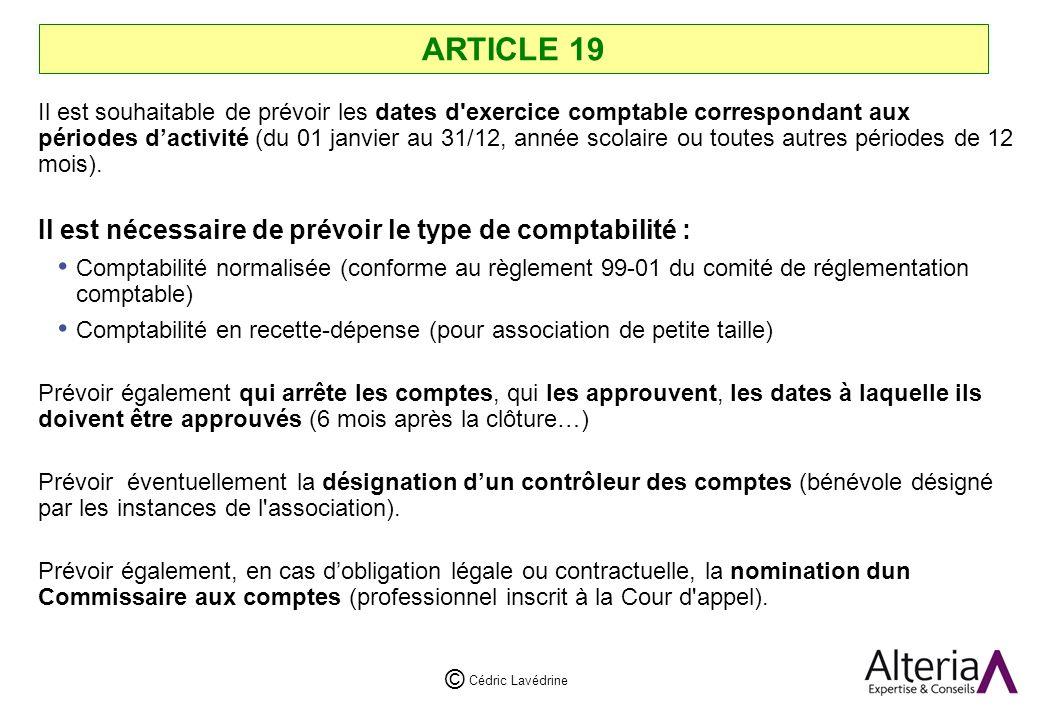 Cédric Lavédrine © ARTICLE 19 Il est souhaitable de prévoir les dates d exercice comptable correspondant aux périodes dactivité (du 01 janvier au 31/12, année scolaire ou toutes autres périodes de 12 mois).