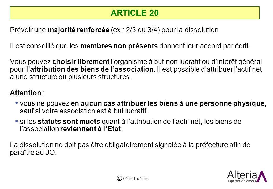 Cédric Lavédrine © ARTICLE 20 Prévoir une majorité renforcée (ex : 2/3 ou 3/4) pour la dissolution.