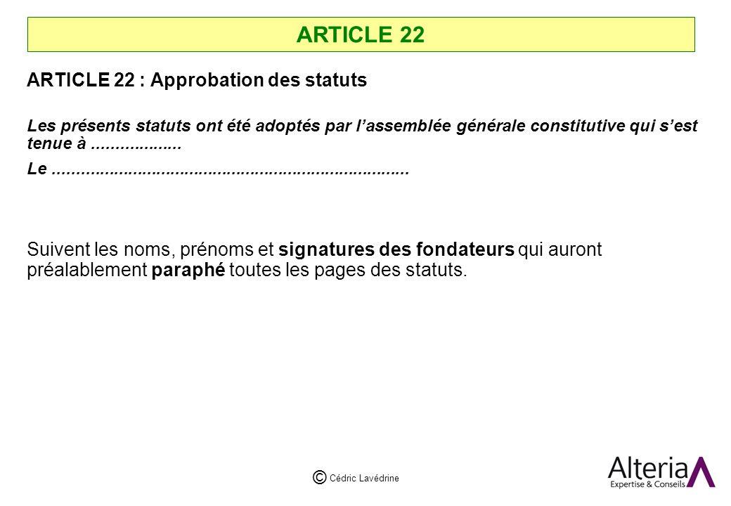 Cédric Lavédrine © ARTICLE 22 ARTICLE 22 : Approbation des statuts Les présents statuts ont été adoptés par lassemblée générale constitutive qui sest tenue à...................
