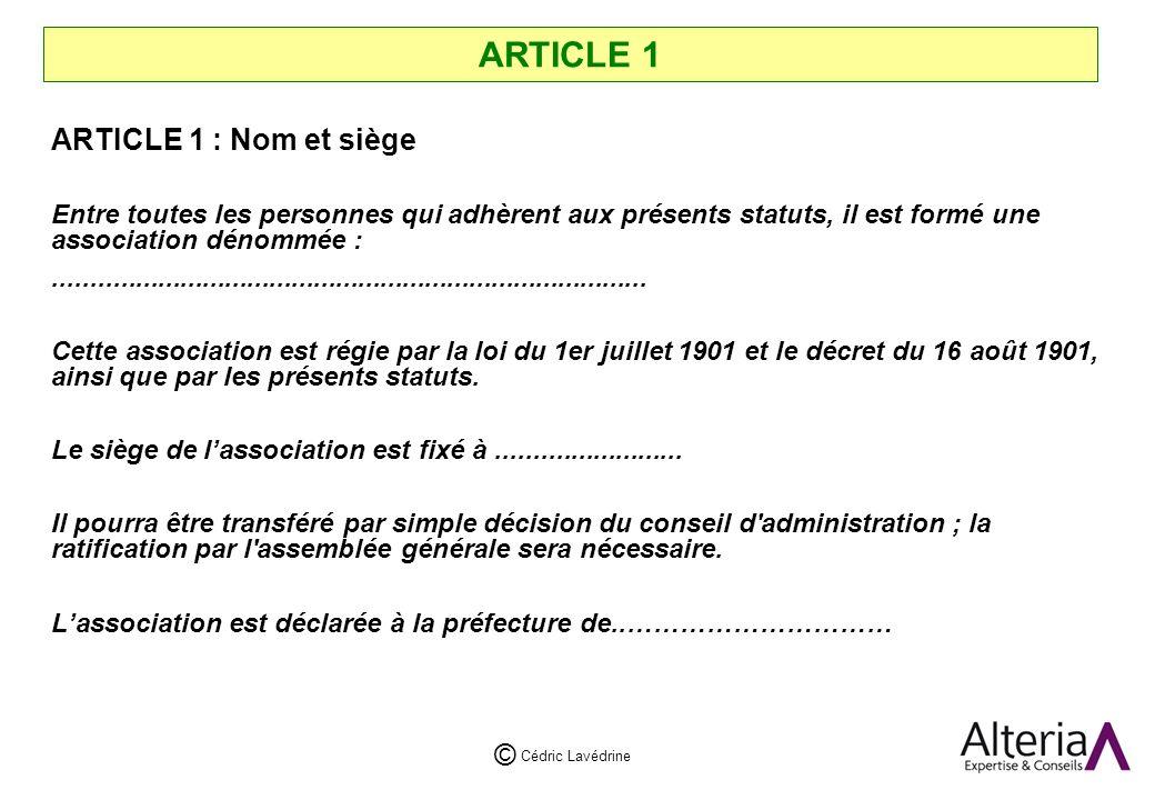 Cédric Lavédrine © ARTICLE 1 ARTICLE 1 : Nom et siège Entre toutes les personnes qui adhèrent aux présents statuts, il est formé une association dénommée :................................................................................