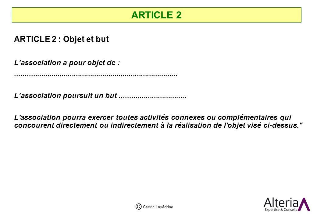 Cédric Lavédrine © ARTICLE 2 ARTICLE 2 : Objet et but Lassociation a pour objet de :................................................................................
