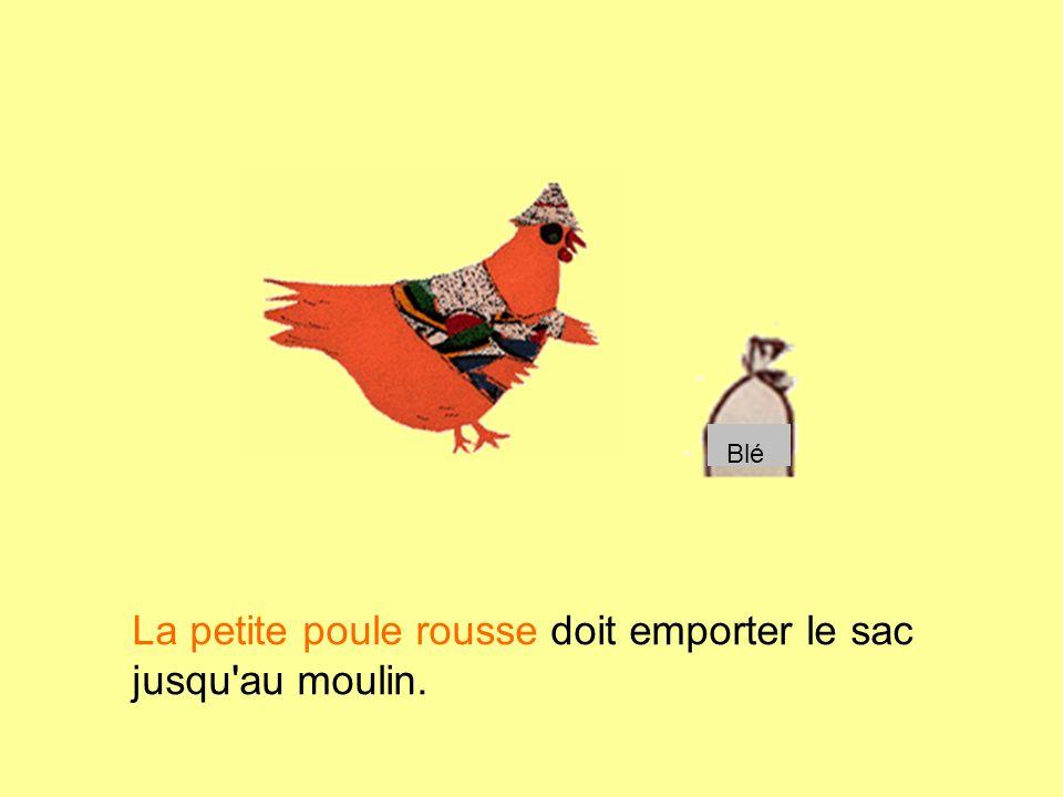 La petite poule rousse doit emporter le sac jusqu'au moulin. Blé