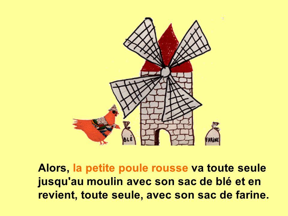 Alors, la petite poule rousse va toute seule jusqu'au moulin avec son sac de blé et en revient, toute seule, avec son sac de farine.