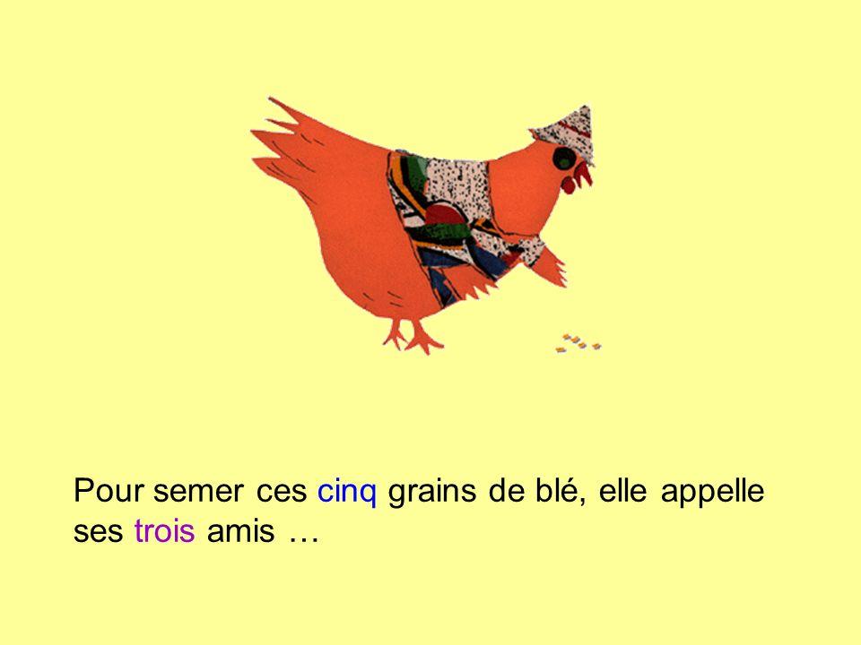 Pour semer ces cinq grains de blé, elle appelle ses trois amis …
