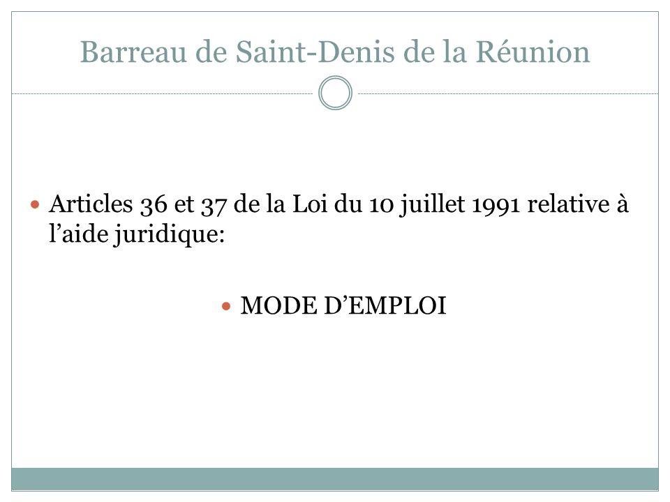 Barreau de Saint-Denis de la Réunion Articles 36 et 37 de la Loi du 10 juillet 1991 relative à laide juridique: MODE DEMPLOI