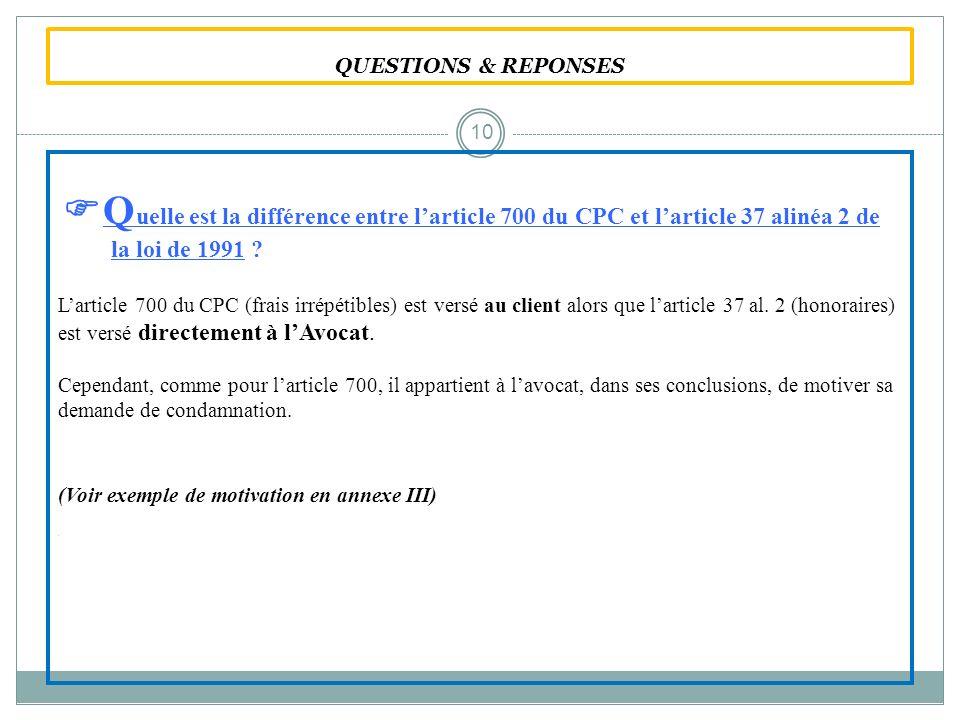 QUESTIONS & REPONSES Q uelle est la différence entre larticle 700 du CPC et larticle 37 alinéa 2 de la loi de 1991 ? Larticle 700 du CPC (frais irrépé