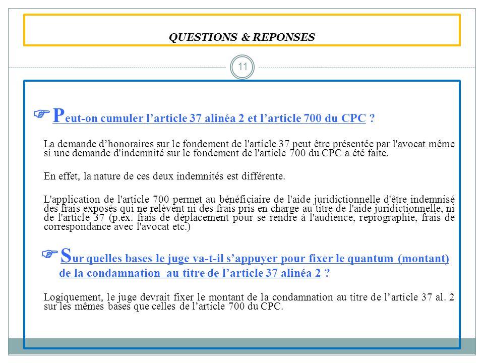 QUESTIONS & REPONSES P eut-on cumuler larticle 37 alinéa 2 et larticle 700 du CPC ? La demande dhonoraires sur le fondement de l'article 37 peut être