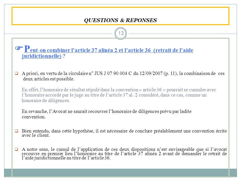 QUESTIONS & REPONSES P eut-on combiner larticle 37 alinéa 2 et larticle 36 (retrait de laide juridictionnelle) ? A priori, en vertu de la circulaire n