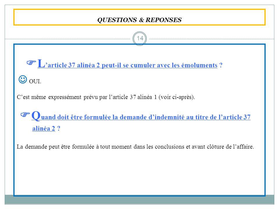 QUESTIONS & REPONSES L article 37 alinéa 2 peut-il se cumuler avec les émoluments ? OUI. Cest même expressément prévu par larticle 37 alinéa 1 (voir c