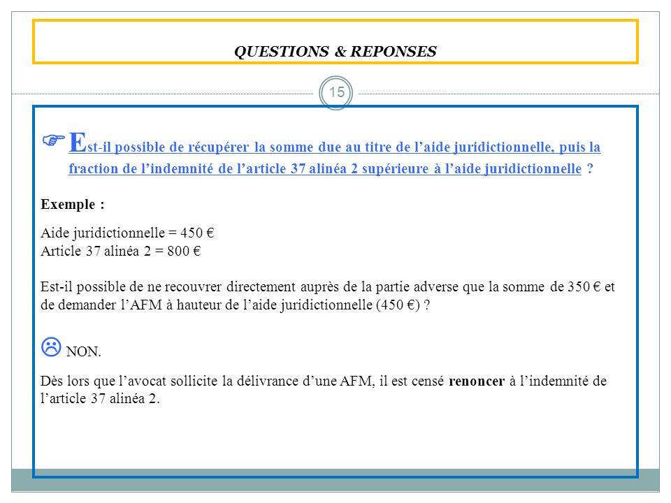 QUESTIONS & REPONSES E st-il possible de récupérer la somme due au titre de laide juridictionnelle, puis la fraction de lindemnité de larticle 37 alin