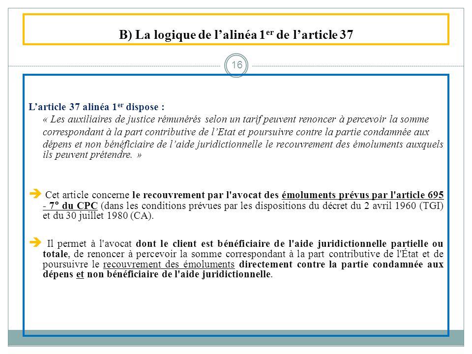 B) La logique de lalinéa 1 er de larticle 37 Larticle 37 alinéa 1 er dispose : « Les auxiliaires de justice rémunérés selon un tarif peuvent renoncer