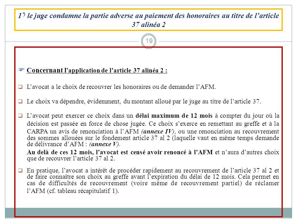 1 °) le juge condamne la partie adverse au paiement des honoraires au titre de larticle 37 alinéa 2 Concernant l application de larticle 37 alinéa 2 :