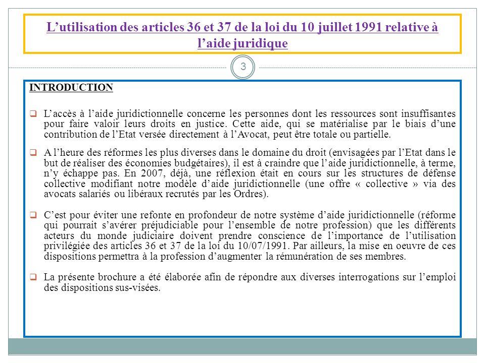 Lutilisation des articles 36 et 37 de la loi du 10 juillet 1991 relative à laide juridique INTRODUCTION Laccès à laide juridictionnelle concerne les p