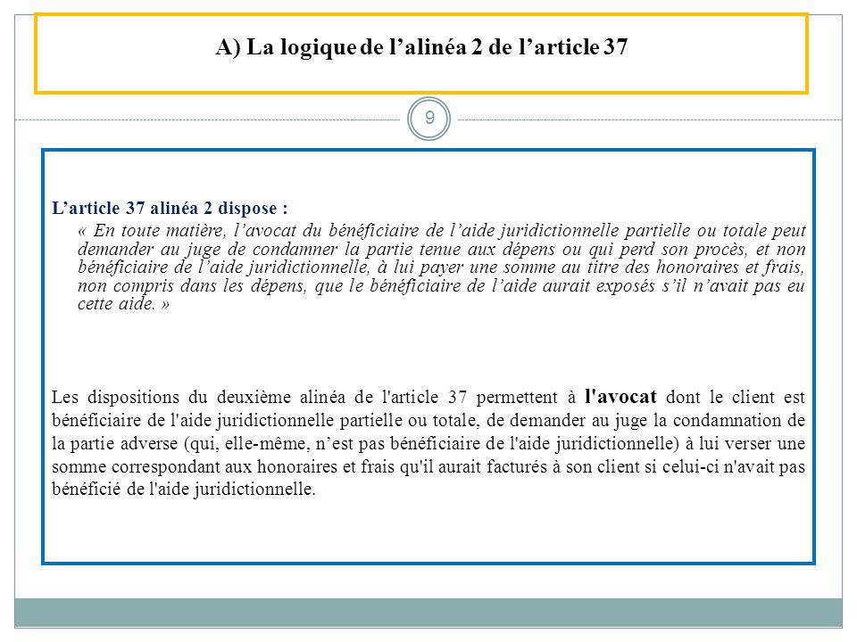 A) La logique de lalinéa 2 de larticle 37 Larticle 37 alinéa 2 dispose : « En toute matière, lavocat du bénéficiaire de laide juridictionnelle partiel
