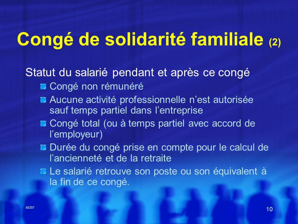 AE/07 10 Congé de solidarité familiale (2) Statut du salarié pendant et après ce congé Congé non rémunéré Aucune activité professionnelle nest autoris
