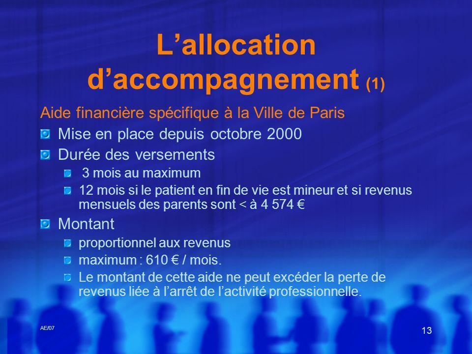 AE/07 13 Lallocation daccompagnement (1) Aide financière spécifique à la Ville de Paris Mise en place depuis octobre 2000 Durée des versements 3 mois