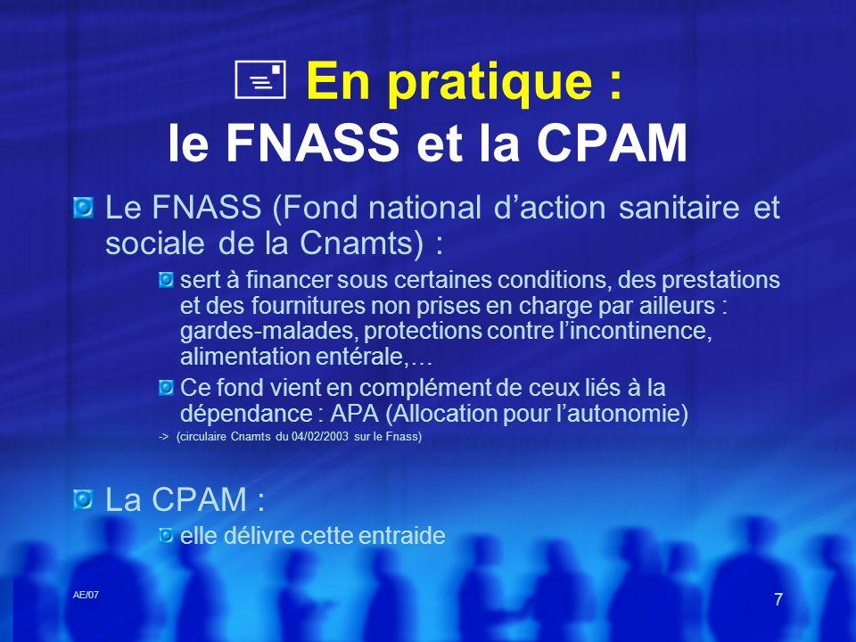AE/07 7 En pratique : le FNASS et la CPAM Le FNASS (Fond national daction sanitaire et sociale de la Cnamts) : sert à financer sous certaines conditio