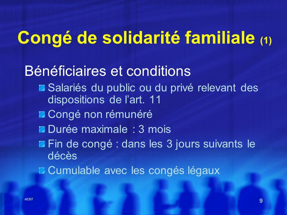 AE/07 9 Congé de solidarité familiale (1) Bénéficiaires et conditions Salariés du public ou du privé relevant des dispositions de lart. 11 Congé non r