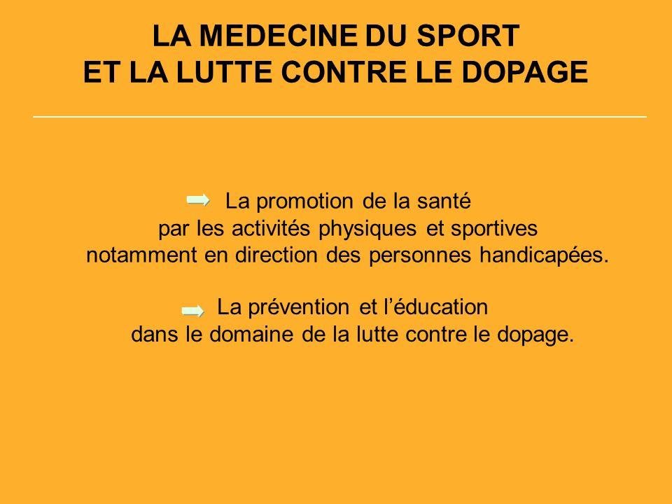 LA MEDECINE DU SPORT ET LA LUTTE CONTRE LE DOPAGE La promotion de la santé par les activités physiques et sportives notamment en direction des personnes handicapées.