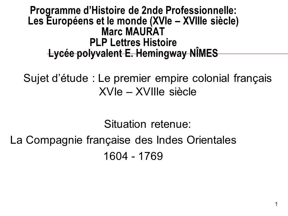1 Programme dHistoire de 2nde Professionnelle: Les Européens et le monde (XVIe – XVIIIe siècle) Marc MAURAT PLP Lettres Histoire Lycée polyvalent E.