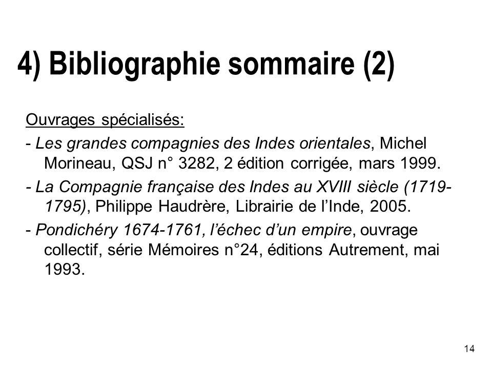 14 4) Bibliographie sommaire (2) Ouvrages spécialisés: - Les grandes compagnies des Indes orientales, Michel Morineau, QSJ n° 3282, 2 édition corrigée, mars 1999.