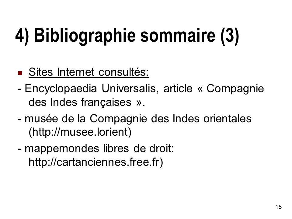 15 4) Bibliographie sommaire (3) Sites Internet consultés: - Encyclopaedia Universalis, article « Compagnie des Indes françaises ».