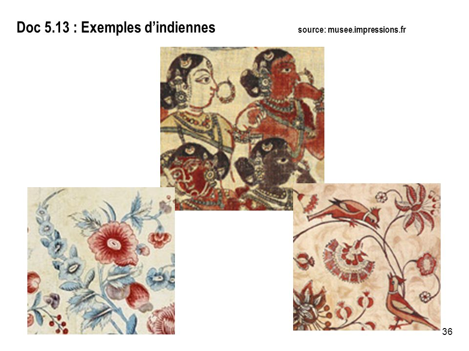36 Doc 5.13 : Exemples dindiennes source: musee.impressions.fr