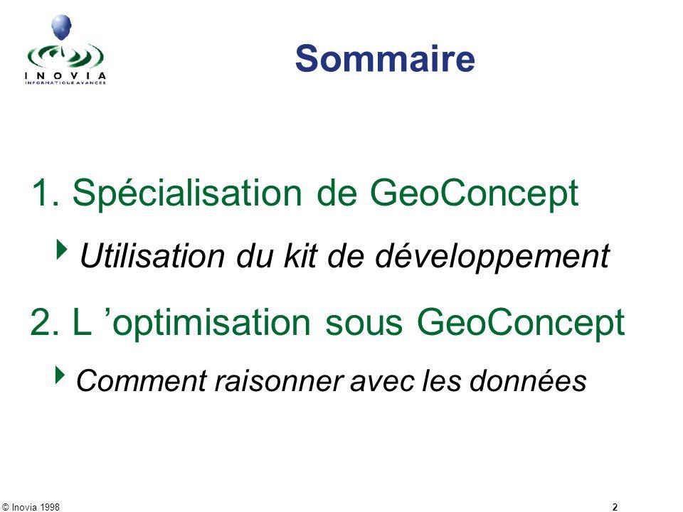 © Inovia 1998 2 Sommaire 1. Spécialisation de GeoConcept Utilisation du kit de développement 2. L optimisation sous GeoConcept Comment raisonner avec