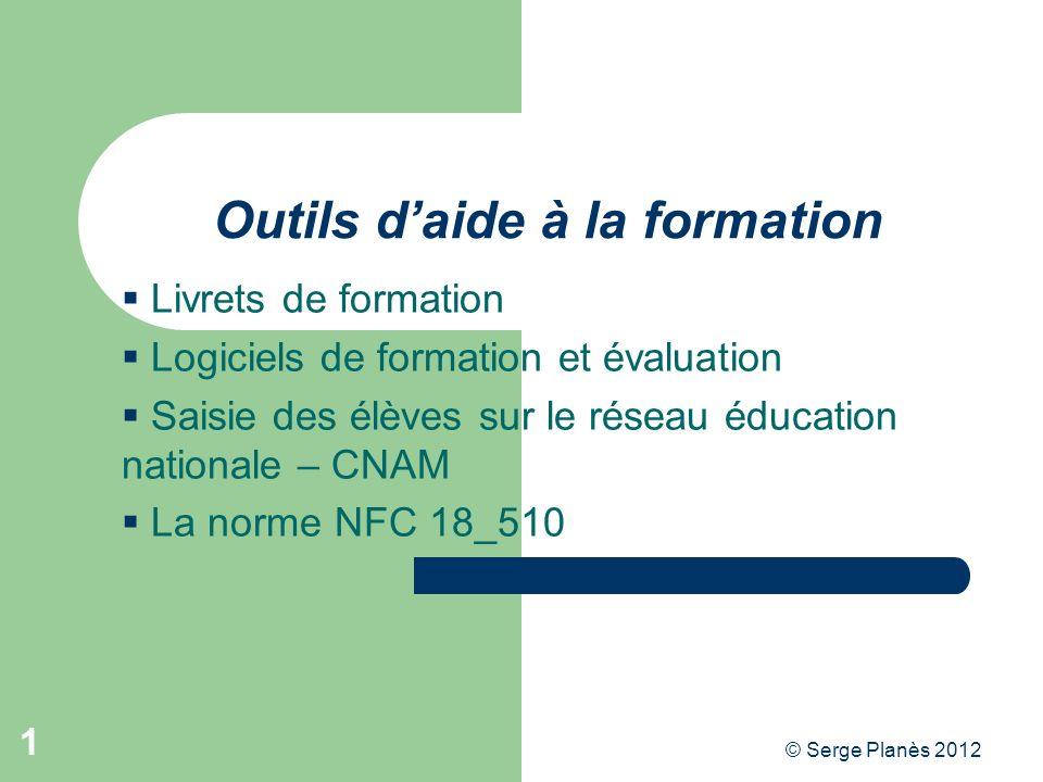 © Serge Planès 2012 1 Outils daide à la formation Livrets de formation Logiciels de formation et évaluation Saisie des élèves sur le réseau éducation