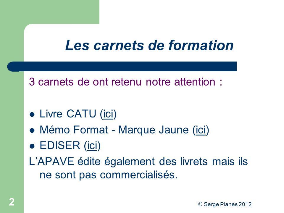 © Serge Planès 2012 2 3 carnets de ont retenu notre attention : Livre CATU (ici)ici Mémo Format - Marque Jaune (ici)ici EDISER (ici)ici LAPAVE édite é