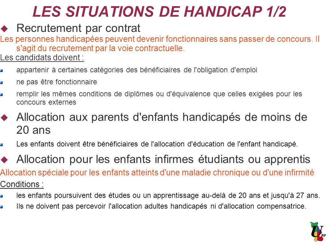 LES SITUATIONS DE HANDICAP 1/2 Recrutement par contrat Les personnes handicapées peuvent devenir fonctionnaires sans passer de concours. Il s'agit du