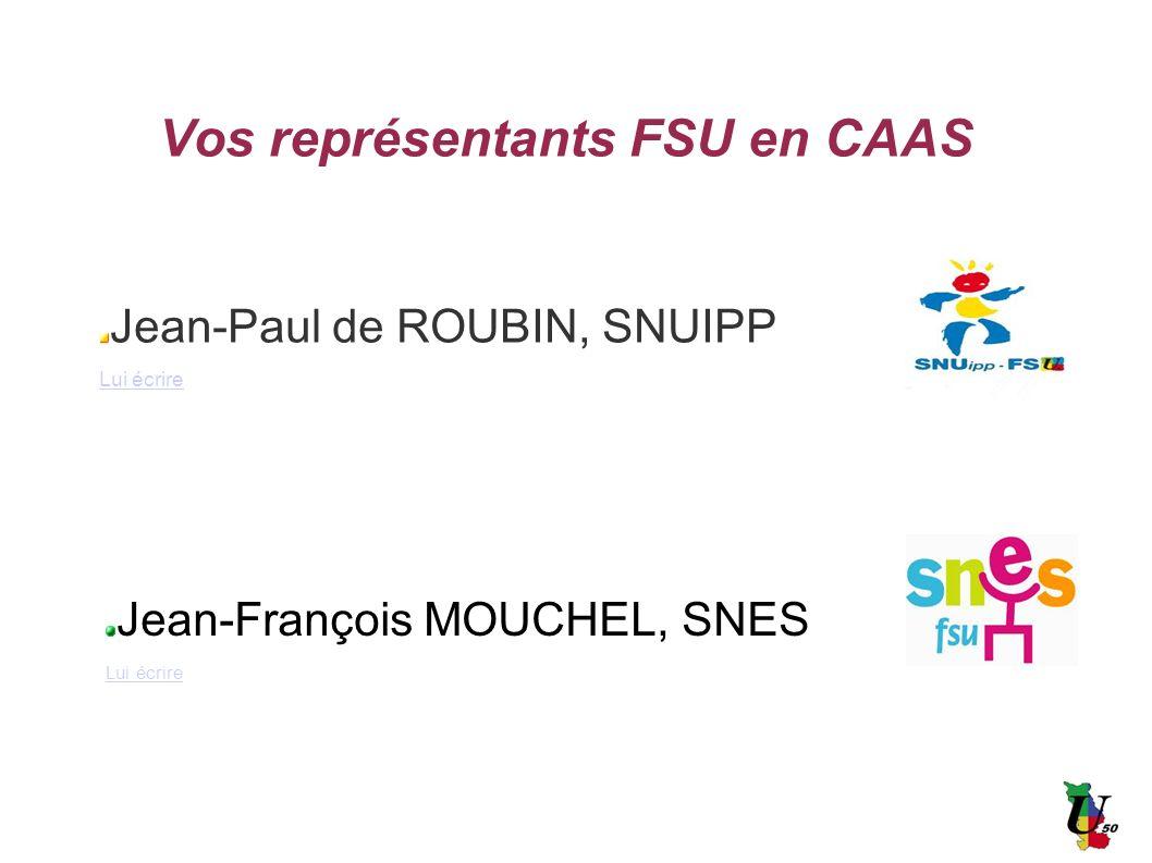 Vos représentants FSU en CAAS Jean-Paul de ROUBIN, SNUIPP Lui écrire Jean-François MOUCHEL, SNES Lui écrire