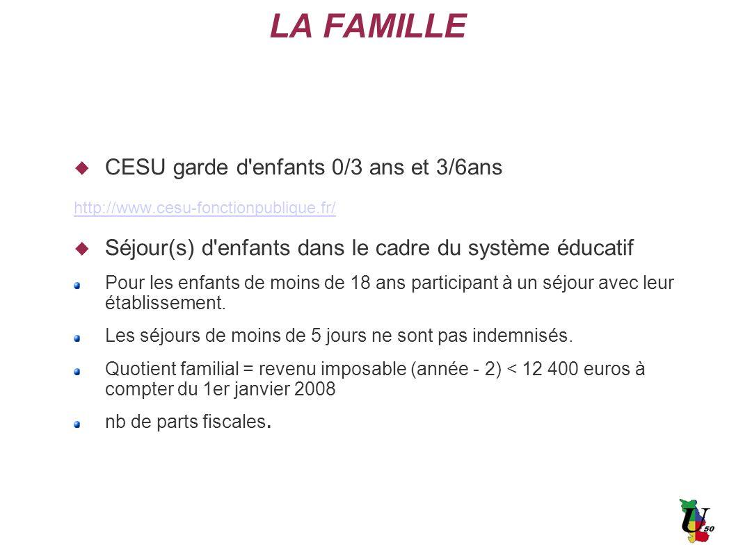 LA FAMILLE CESU garde d'enfants 0/3 ans et 3/6ans http://www.cesu-fonctionpublique.fr/ Séjour(s) d'enfants dans le cadre du système éducatif Pour les