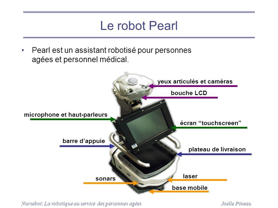 Joelle Pineau Nursebot: La robotique au service des personnes agées Le robot Pearl Pearl est un assistant robotisé pour personnes agées et personnel m