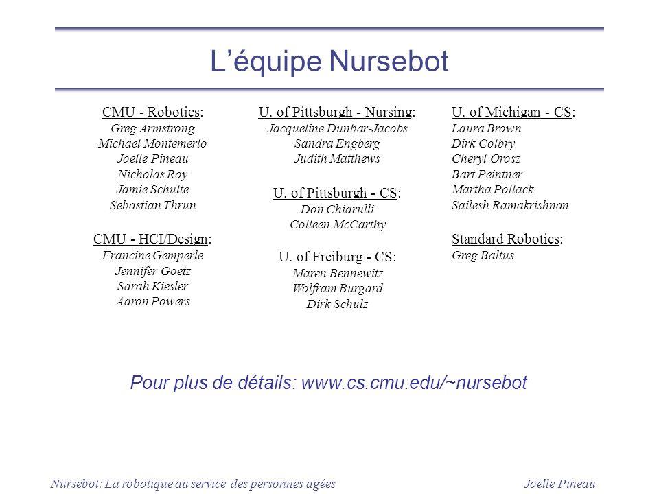 Joelle Pineau Nursebot: La robotique au service des personnes agées Pour plus de détails: www.cs.cmu.edu/~nursebot Léquipe Nursebot CMU - Robotics: Gr
