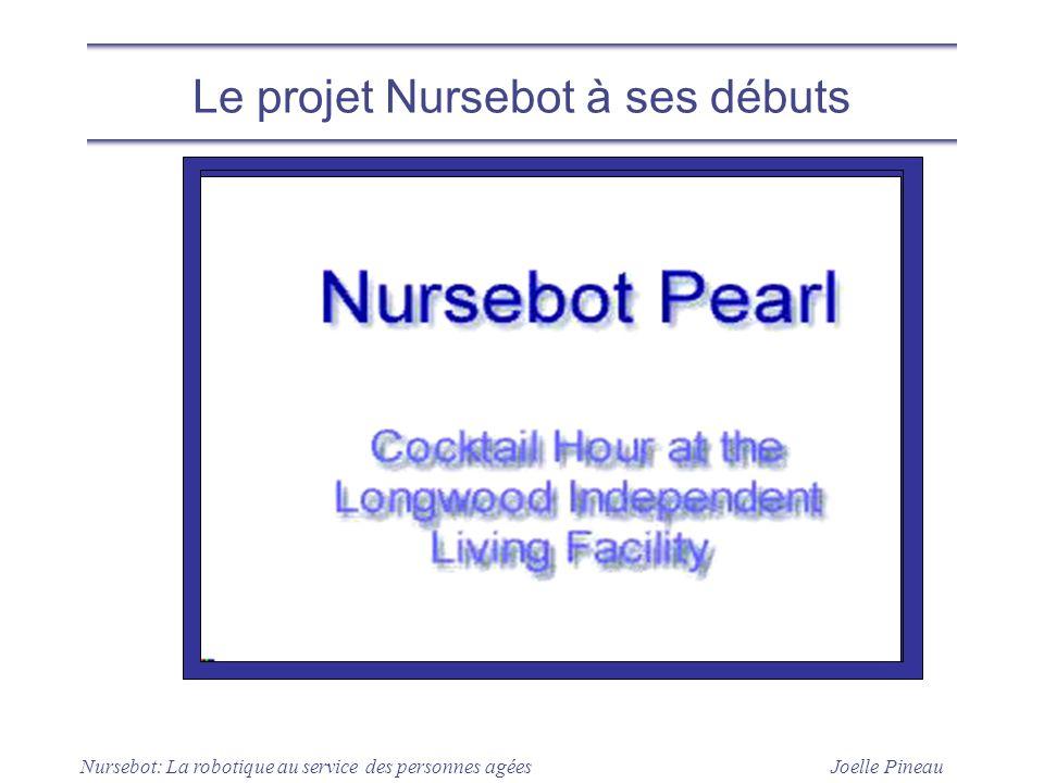 Joelle Pineau Nursebot: La robotique au service des personnes agées Le projet Nursebot à ses débuts