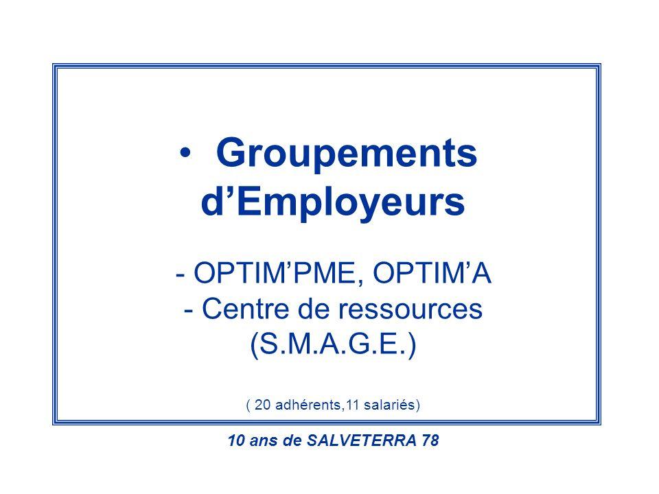 Groupements dEmployeurs - OPTIMPME, OPTIMA - Centre de ressources (S.M.A.G.E.) ( 20 adhérents,11 salariés) 10 ans de SALVETERRA 78