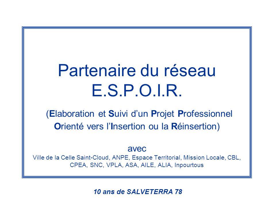Partenaire du réseau E.S.P.O.I.R. (Elaboration et Suivi dun Projet Professionnel Orienté vers lInsertion ou la Réinsertion) avec Ville de la Celle Sai