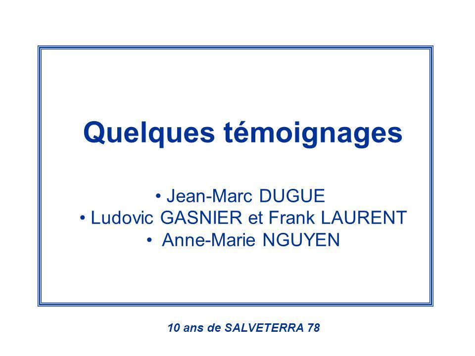 Quelques témoignages Jean-Marc DUGUE Ludovic GASNIER et Frank LAURENT Anne-Marie NGUYEN 10 ans de SALVETERRA 78