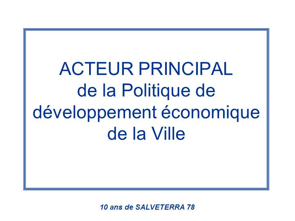 ACTEUR PRINCIPAL de la Politique de développement économique de la Ville 10 ans de SALVETERRA 78