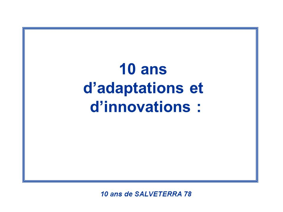 10 ans dadaptations et dinnovations : 10 ans de SALVETERRA 78
