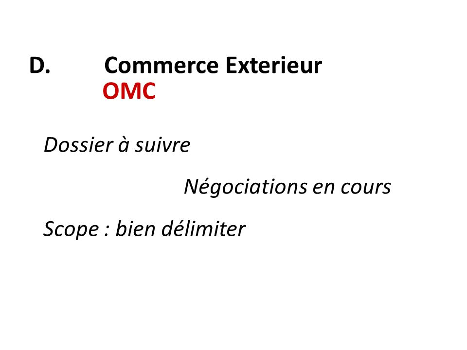 D. Commerce Exterieur OMC Dossier à suivre Négociations en cours Scope : bien délimiter