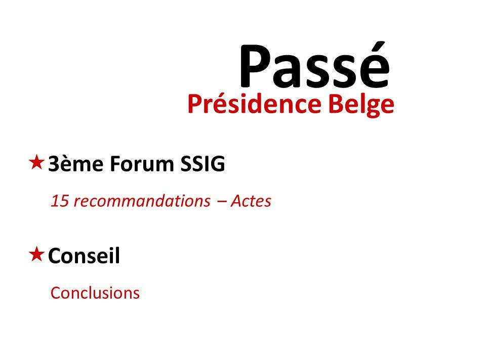 Présidence Belge Passé 3ème Forum SSIG 15 recommandations – Actes Conseil Conclusions