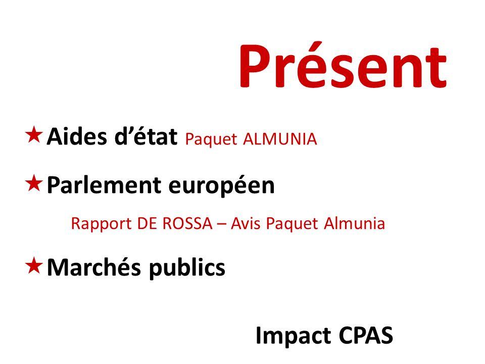 Présent Aides détat Paquet ALMUNIA Parlement européen Rapport DE ROSSA – Avis Paquet Almunia Marchés publics Impact CPAS