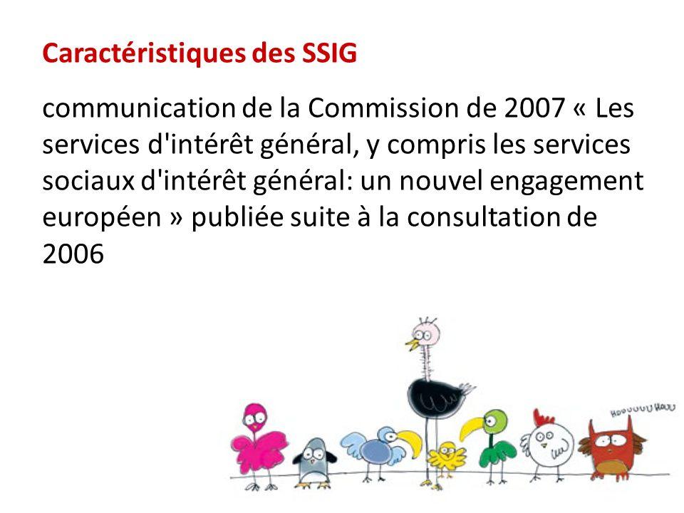 Caractéristiques des SSIG Répondent à des besoins sociaux essentiels Participation dans la société et respect des droits fondamentaux Cohésion sociale et territoriale Universalité – accessibilité – qualité