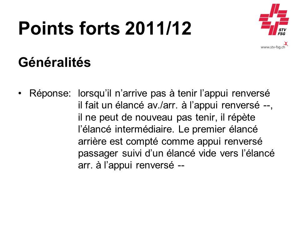 Points forts 2011/12 Généralités Réponse:lorsquil narrive pas à tenir lappui renversé il fait un élancé av./arr.