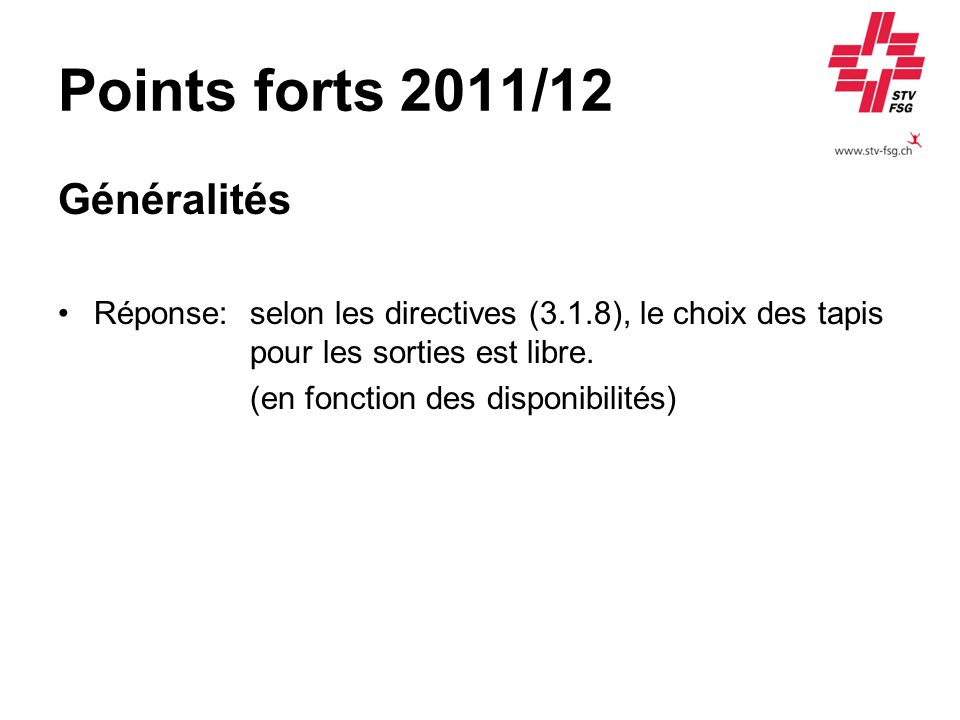 Points forts 2011/12 Généralités Réponse:selon les directives (3.1.8), le choix des tapis pour les sorties est libre. (en fonction des disponibilités)